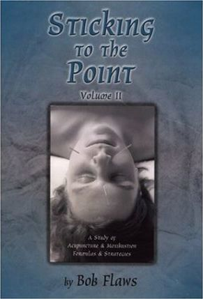 Sticking to the Point: A Study of Acupuncture and Moxibustion Formulas and Strategies v. 2