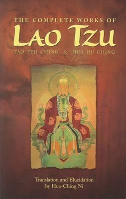 The Complete Works of Lao Tzu : Tao Teh Ching and Hua Hu Ching
