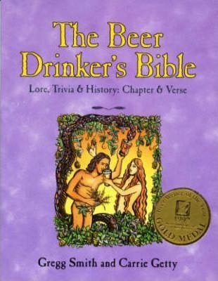 The Beer Drinker's Bible  Lore, Trivia and History, Chapter and Verse