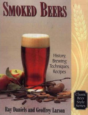Smoked Beers : History, Brewing Techniques, Recipes