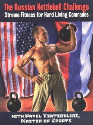 Russian Kettlebell Challenge, The : Xtreme Fitness for Hard Living Comrades