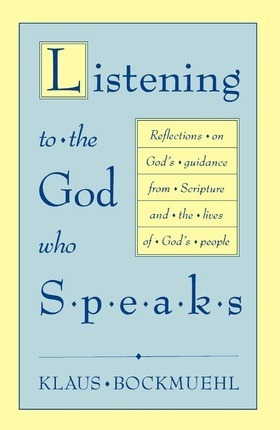 Listening to the God Who Speaks  Reflections on God's Guidance from Scripture and the Lives of God's People
