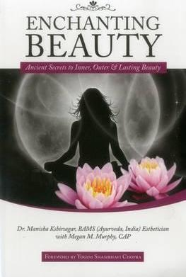 Enchanting Beauty  Ancient Secrets to Inner, Outer and Lasting Beauty