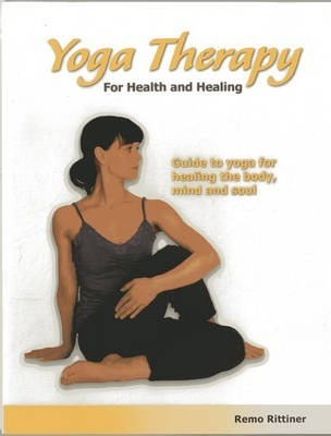 Yoga Therapy for Health and Healing : Guide to Yoga for Healing the Body, Mind and Soul