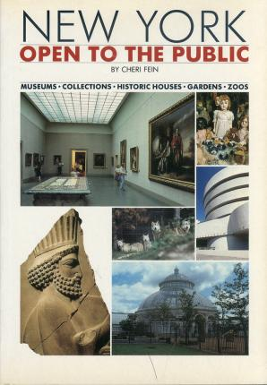 New York. Open to the Public. A Comprehensive Guide to Museums, Collections, Exhibition Spaces, Historic Houses, Botanical Gardens and Zoos