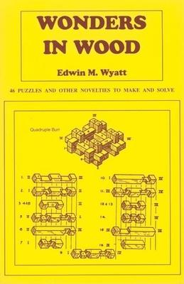 Wonders in Wood : 46 Puzzles and Other Novelties to Make and Solve