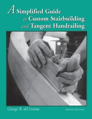 Simplified Guide to Custom Stairbuilding & Tangent Handrailing