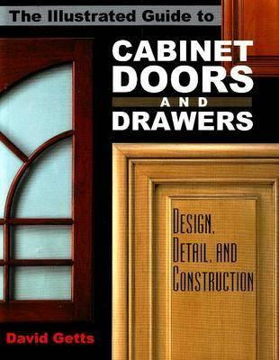 Illustrated Guide to Cabinet Doors and Drawers Design, Detail and Construction