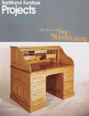 Traditional Furniture Projects Editors Of Fine Woodworking