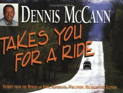 Dennis McCann Takes You for a Ride  Stories from the ways of Iowa, Minnesota, Wisconsin, Michigan and Illinois