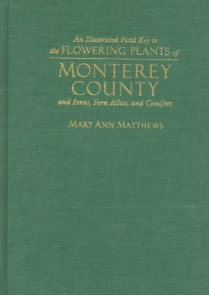 An Illustrated Field Key to the Flowering Plants of Monterey County and Ferns, Fern Allies, and Conifers
