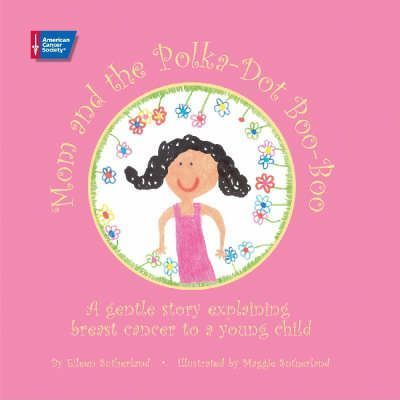 Mom and the Polka-Dot Boo-Boo  A Gentle Story Explaining Breast Cancer to A Young Child