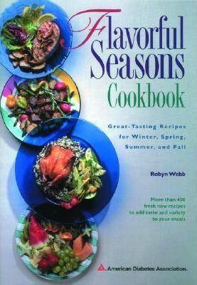 Flavorful Seasons Cookbook : Great-Tasting Recipes for Winter, Spring, Summer, and Fall