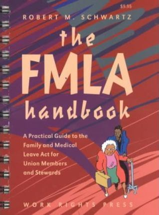 The Fmla Handbook  A Practical Guide to the Family & Medical Leave ACT for Union Members & Stewards