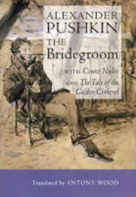 """The Bridegroom: WITH """"Count Nulin"""" AND """"The Tale of the Golden Cockerel"""""""