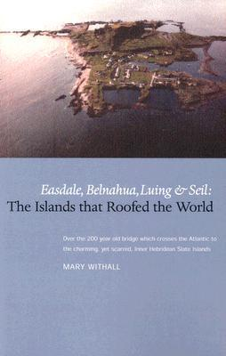 The Islands that Roofed the World  Easdale, Seil, Luing and Belnahua