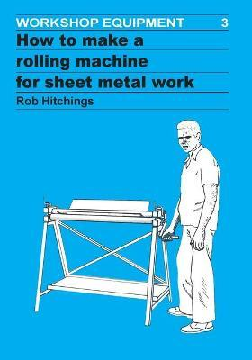 How to Make a Rolling Machine for Sheet Metal Work