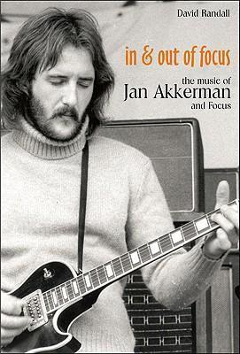 In and Out of Focus  The Music of Jan Akkerman and Focus