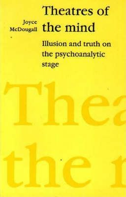 Theatres of the Mind: Illusion and Truth in the Psychanalytic Stage