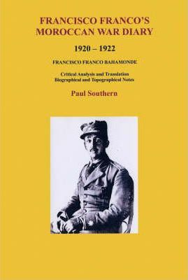 Francisco Franco's Moroccan War Diary 1920-1922  Francisco Franco Bahamonde