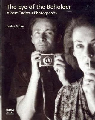 Eye of the Beholder : Albert Tucker's Photographs: 14 July - 11 October 1998