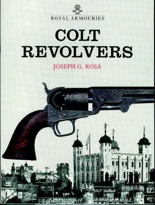Colt Revolvers and the Tower of London : Joseph G  Rosa : 9780948092046