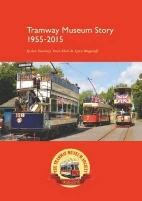 Tramway Museum Story 60th Anniversary Edition 1955 - 2015