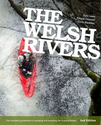 The Welsh Rivers  The Complete Guidebook to Canoeing and Kayaking the Rivers of Wales