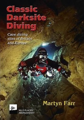 Classic Darksite Diving : Cave Diving Sites of Britain and Europe