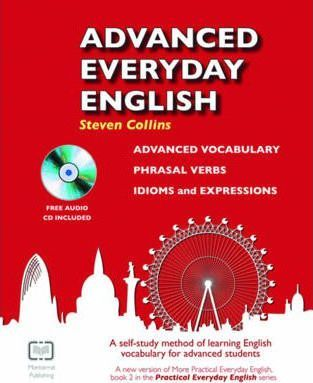 Advanced Everyday English : Phrasal Verbs-Advanced Vocabulary-Idioms and Expressions