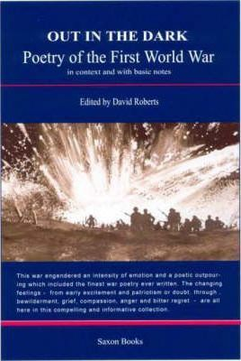 Out in the Dark : Poetry of the First World War in Context and with Basic Notes