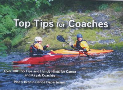 Top Tips for Coaches : Over 300 Top Tips and Handy Hints for Canoe and Kayak Coaches