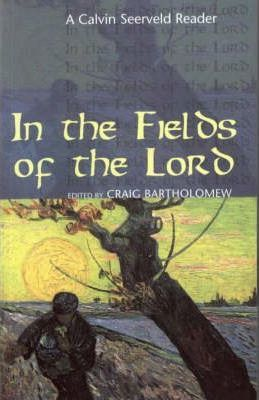 In the Fields of the Lord  A Calvin Seerveld Reader