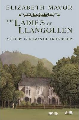 The Ladies of Llangollen: A Study in Romantic Friendship