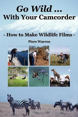Go Wild with Your Camcorder: How to Make Wildlife Films