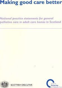 Making Good Care Better : National Practice Statements for General Palliative Care in Adult Care Homes in Scotland