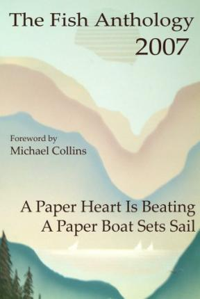 The Fish Anthology 2007 : A Paper Heart Is Beating, A Paper Boat Sets Sail