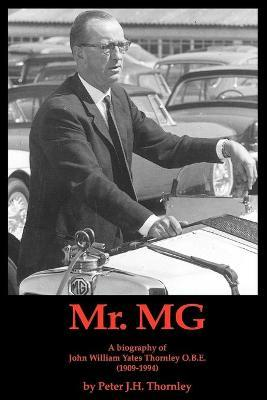 Mr MG  A Biography of John William Yates Thornley Obe (1909-1994)
