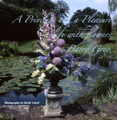 A Privilege and a Pleasure  A Life of Flowers