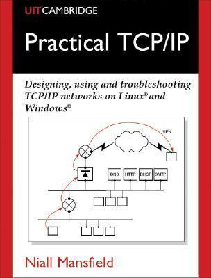 Practical TCP/IP  Designing, Using and Troubleshooting TCP/IP