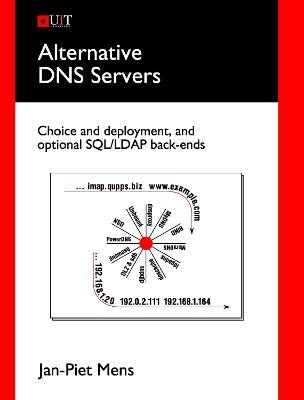 Alternative DNS Servers: Choice and Deployment, and Optional SQL/LDAP Back Ends