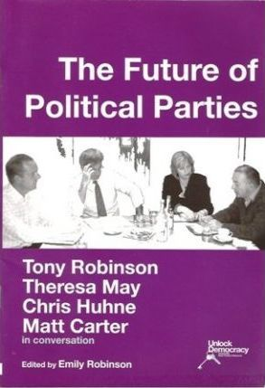 The Future of Political Parties  Tony Robinson, Theresa May, Chris Huhne, Matt Carter in Conversation