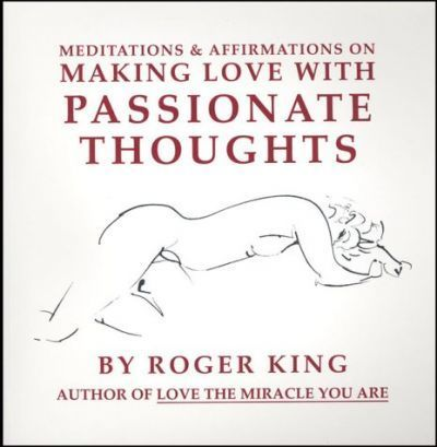 Meditations and Affirmations on Making Love with Passionate Thoughts