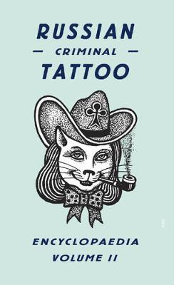 Russian Criminal Tattoo Encyclopaedia: v. II