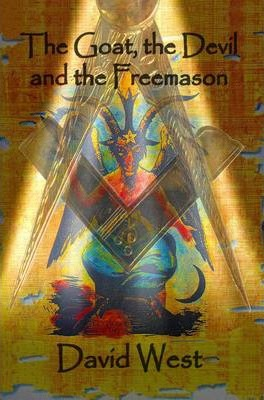 The Goat, the Devil and the Freemason : Dr  David J  West