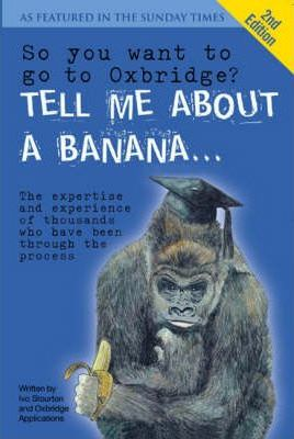 So You Want to Go to Oxbridge?: Tell Me About a Banana...