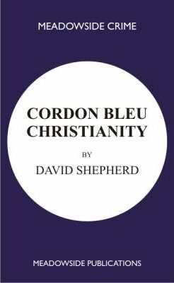 Cordon Bleu Christianity  A Collection of Sermons