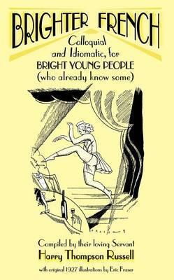 Brighter French: v. 1 : Colloquial and Idiomatic, for Bright Young People (who Already Know Some)