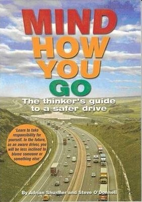 Mind How You Go: The Thinker's Guide to a Safer Drive