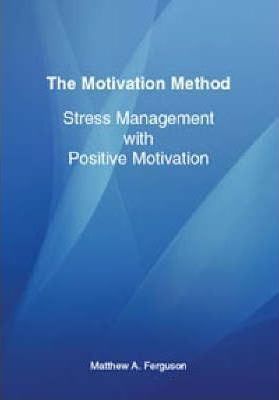 The Motivation Method: Stress Management with Positive Motivation